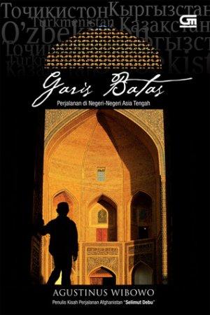 Garis Batas: Perjalanan di Negeri-Negeri Asia Tengah - Agustinus Wibowo