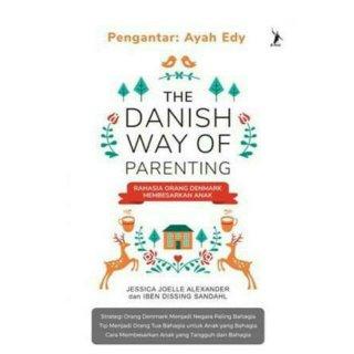 The Danish Way of Parenting - Jessica Joelle Alexander & Iben Dissin Sandahl