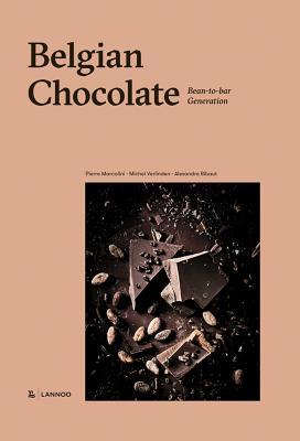 Belgian Chocolate: Bean-To-Bar Generation BELGIAN CHOCOLATE [ Pierre Marcolini ]