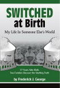 Fred SWITCH  Switched at BirthMy Life in Someone Else's World - 57 Years After Birth, Two Families Discover the Startling Truth【電子書籍】[ Frederick J. George ]