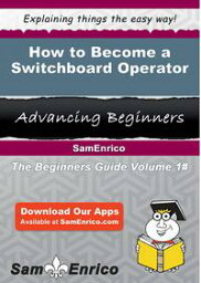 Fred SWITCH  How to Become a Switchboard OperatorHow to Become a Switchboard Operator【電子書籍】[ Freddy Fryer ]