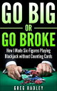 真っ黒 トランプ Go Big or Go Broke: How I Made Six-Figures Playing Blackjack without Counting Cards【電子書籍】[ Greg Radley ]