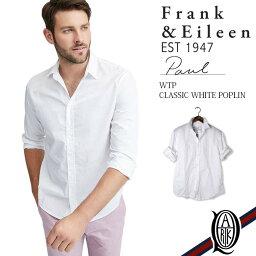 フランクアンドアイリーン 【正規取扱店】Frank&Eileen PAUL WTP メンズシャツ CLASSIC WHITE POPLIN フランクアンドアイリーン ポール